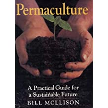 Permaculture: A practical guide for a substainable future by B. C Mollison (1990-08-02)