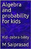 Algebra and probability for kids: Kid -zebra-bility (Siddarth Math Series Book 30)
