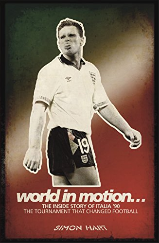 World in Motion: The Inside Story of Italia '90 (English Edition) por Simon Hart