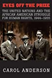 Eyes off the Prize: The United Nations and the African American Struggle for Human Rights, 1944–1955