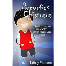 Pequeños Chistosos: Historias Reales de Hilarantes Experiencias Con Niños (Spanish Edition)
