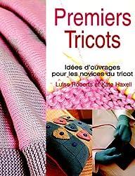 Premiers tricots : Idées d'ouvrages pour les novices du tricot