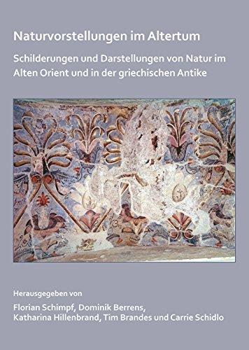 Naturvorstellungen im Altertum: Schilderungen und Darstellungen von Natur im Alten Orient und in der griechischen Antike