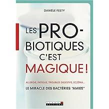 """Les probiotiques c'est magique ! : Le miracle des bactéries """"amies"""""""