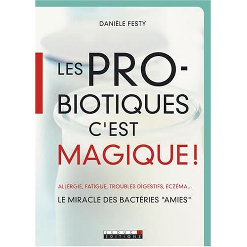 Les probiotiques c'est magique ! : Le miracle des bactéries 'amies'