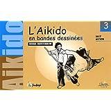 L'aikido en bandes dessinées. Tome 3, Les 3èmes et 2èmes kyu