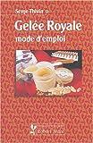 Telecharger Livres Gelee Royale mode d emploi (PDF,EPUB,MOBI) gratuits en Francaise