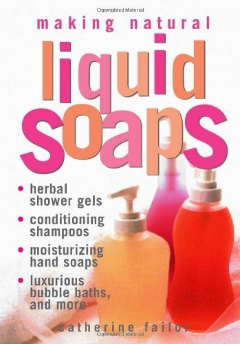 Making Natural Liquid Soaps: Herbal Shower Gels, Conditioning Shampoos, Moisturizing Hand Soaps, Luxurious Bubble Baths, and more by Failor, Catherine (2000) Paperback