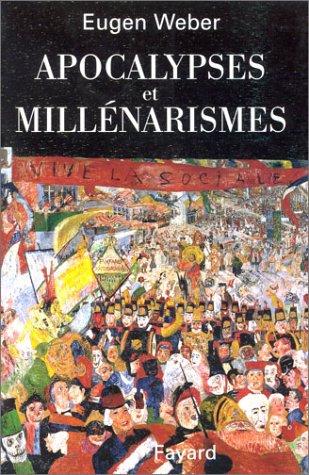 Apocalypses et millénarismes : Prophéties, cultes et croyances millénaristes à travers les âges