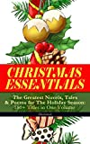 CHRISTMAS ESSENTIALS - The Greatest Novels, Tales & Poems for The Holiday Season: 180+ Titles in One Volume (Illustrated): Life and Adventures of Santa ... Bells, The Wonderful Life of Christ…