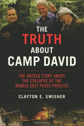 The Truth About Camp David: The Untold Story About the Collapse of the Middle East Peace Process: The Untold Story About Arafat, Barak, Clinton, and ... the Middle East Peace Process (Nation Books)