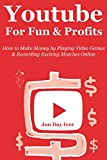 YOUTUBE FOR FUN & PROFITS (Video Game Profits 2.0): How to Make Money by Playing Video Games & Recording Exciting Matches Online (English Edition)