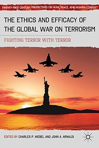 The Ethics and Efficacy of the Global War on Terrorism: Fighting Terror with Terror (Twenty-first Century Perspectives on War, Peace, and Human Conflict) (2011-11-16)