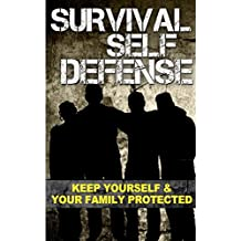 Survival Self Defense: Keep Yourself And Your Family Protected (Self Defense Gear, Home Defense Tactic, Self Defense Equipment) (English Edition)