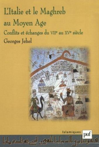 L'Italie et le Maghreb au moyen-ge : Conflits et changes du VIIe au XVe sicle