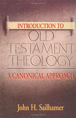 Introduction to Old Testament Theology: A Canonical Approach por John H. Sailhamer