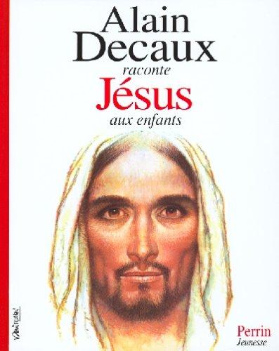 Alain Decaux raconte Jésus aux enfants par Alain Decaux