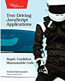 Test-Driving JavaScript Applications: Rapid, Confident, Maintainable Code
