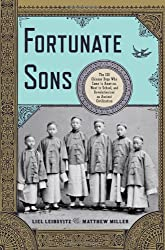 Fortunate Sons - The 120 Chinese Boys Who Came to America, Went to School, and Revolutionized an Ancient Civilization