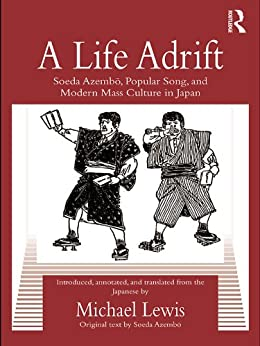 A Life Adrift: Soeda Azembo, Popular Song and Modern Mass Culture in Japan (Routledge Contemporary Japan Series) von [Azembo, Soeda, Lewis (Translator), Michael]