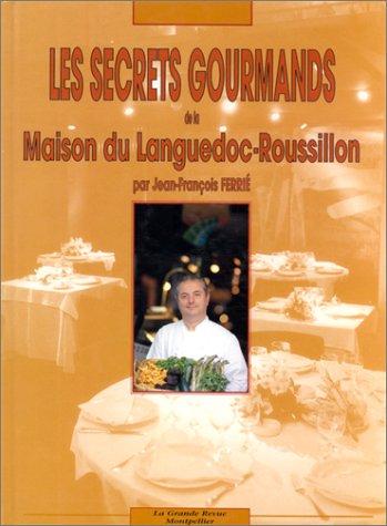 Les secrets gourmands de la Maison du Languedoc-Roussillon par Jean-François Ferrié