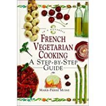 French Vegetarian Cooking: A Step-By-Step Guide