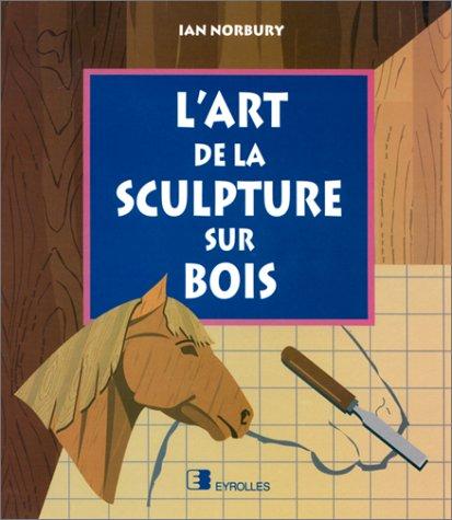 L'art de la sculpture sur bois par Ian Norbury