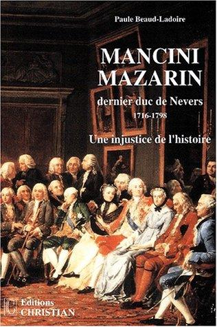 Mancini Mazarin, dernier duc de Nevers (1716-1798). : Une injustice de l'histoire