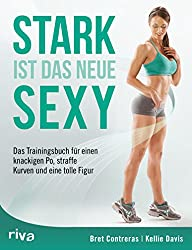 Stark ist das neue sexy: Das Trainingsbuch für einen knackigen Po, straffe Kurven und eine tolle Figur (German Edition)
