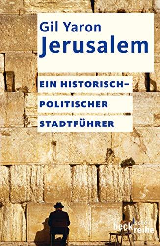 Jerusalem: Ein historisch-politischer Stadtführer (Beck'sche Reihe 1744)