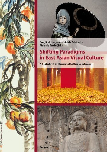 Shifting Paradigms in East Asian Visual Culture: A Festschrift in Honour of Lothar Ledderose by Dietrich Reimer Verlag GmbH (2012-06-01)
