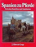 Spanien zu Pferde. Zwischen Kastilien und Andalusien - J. Albrecht Cropp