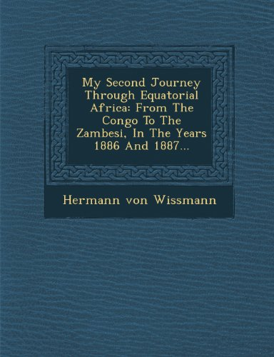 My Second Journey Through Equatorial Africa: From The Congo To The Zambesi, In The Years 1886 And 1887.
