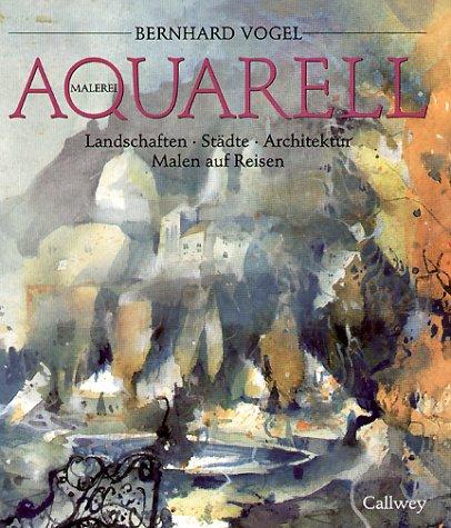 Preisvergleich Produktbild Callwey Creativ: Aquarellmalerei - Landschaften, Städte, Architektur, Malen auf Reisen
