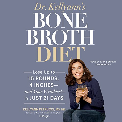 Dr. Kellyann's Bone Broth Diet: Lose up to 15 Pounds, 4 Inches - and Your Wrinkles! - in Just 21 Days