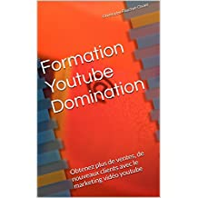 Formation Youtube Domination: Obtenez plus de ventes, de nouveaux clients ave cle marketing vidéo youtube