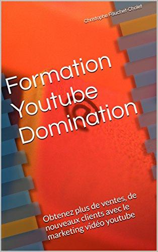 Livres Formation Youtube Domination: Obtenez plus de ventes, de nouveaux clients ave cle marketing vidéo youtube pdf, epub ebook