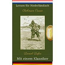 Lernen Sie Niederländisch mit einem Klassiker: Robinson Crusoe - Paralleltext Ausgabe [NL-DE] (Dutch Edition)