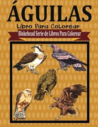 Aguilas Libro para Colorear (Blokehead Serie de Libros Para Colorear)