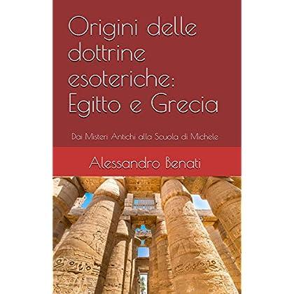 Origini Delle Dottrine Esoteriche: Egitto E Grecia (Dai Misteri Antichi Alla Scuola Di Michele Vol. 1)