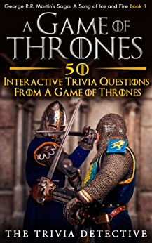 A Game Of Thrones-50 Interactive Trivia Questions From A Game Of Thrones (A Song of Ice and Fire Book 1) (English Edition) par [The Trivia Detective]