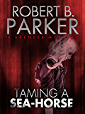 Taming a Sea-Horse (A Spenser Mystery)