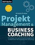Projektmanagement & Business Coaching: Grundlagen des agilen Projektmanagements mit Methoden des Systemischen Coachings