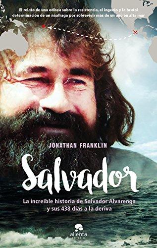 Salvador: La increíble historia de Salvador Alvarenga y sus 438 días a la deriva por Jonathan Franklin