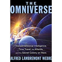 The Omniverse: Transdimensional Intelligence, Time Travel, the Afterlife, and the Secret Colony on Mars (English Edition)