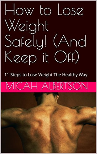 how-to-lose-weight-safely-and-keep-it-off-11-steps-to-lose-weight-the-healthy-way-english-edition