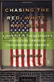 chasing the red white and blue a journey in tocqueville s footsteps through contemporary america by david cohen 2001 11 03