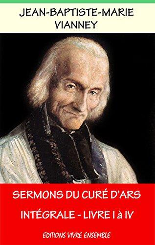 Sermons du Curé d'Ars: Intégrale - Livre I à IV par Jean-Baptiste-Marie Vianney