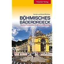 Reiseführer Böhmisches Bäderdreieck: Rund um Franzensbad, Karlsbad und Marienbad (Trescher-Reihe Reisen)