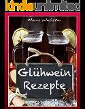 Glühweinrezepte - einfach, schnell, lecker - ein farbiges Rezeptebuch für alle, die Glühwein selbst herstellen wollen: Dieses Buch jetzt kostenlos mit Kindle unlimited lesen!